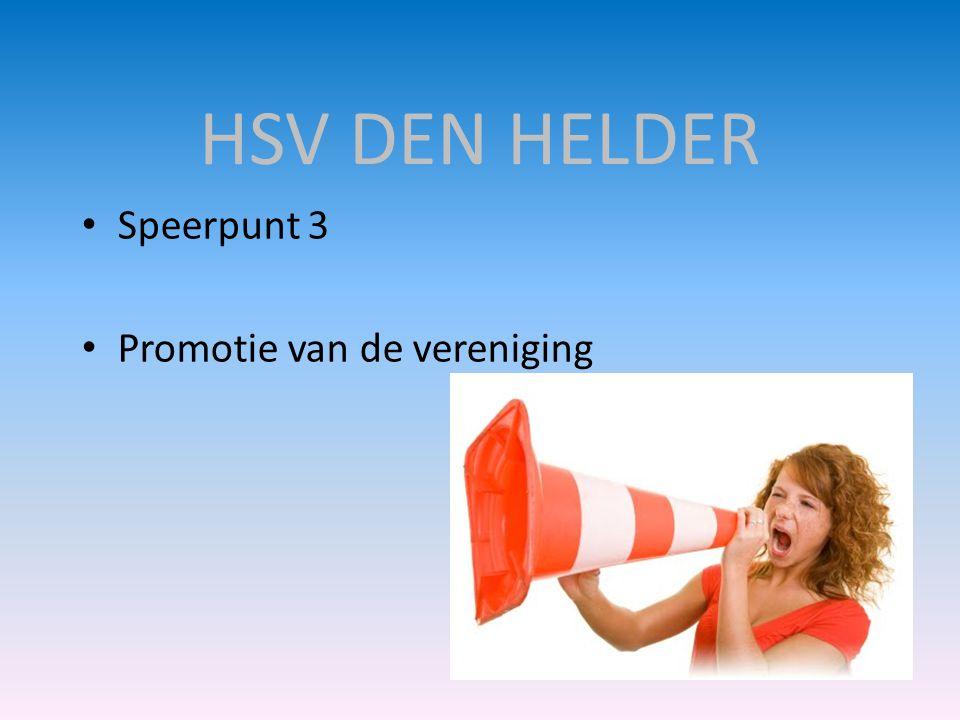 HSV DEN HELDER • Speerpunt 3 • Promotie van de vereniging