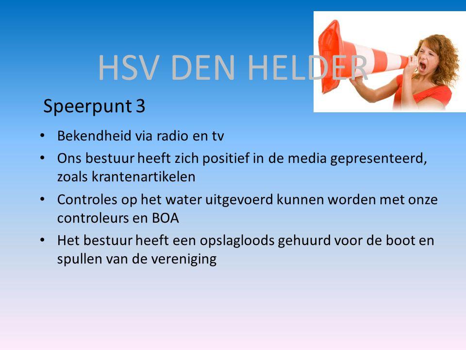 HSV DEN HELDER • Bekendheid via radio en tv • Ons bestuur heeft zich positief in de media gepresenteerd, zoals krantenartikelen • Controles op het wat
