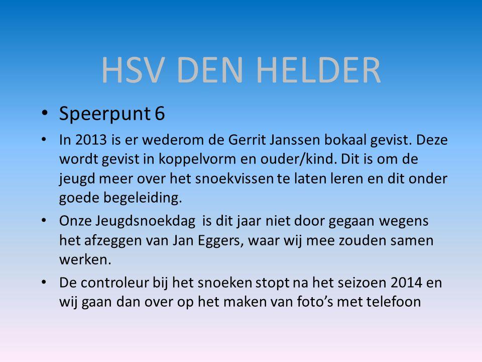 HSV DEN HELDER • Speerpunt 6 • In 2013 is er wederom de Gerrit Janssen bokaal gevist. Deze wordt gevist in koppelvorm en ouder/kind. Dit is om de jeug