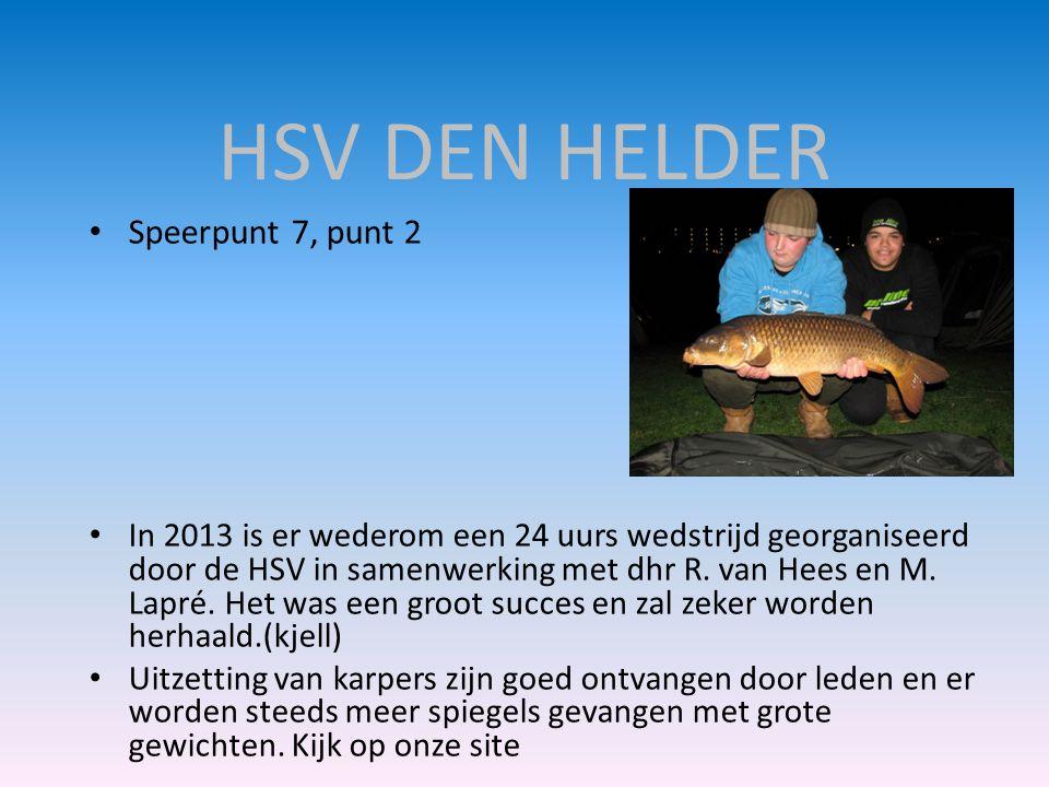 HSV DEN HELDER • Speerpunt 7, punt 2 • In 2013 is er wederom een 24 uurs wedstrijd georganiseerd door de HSV in samenwerking met dhr R. van Hees en M.