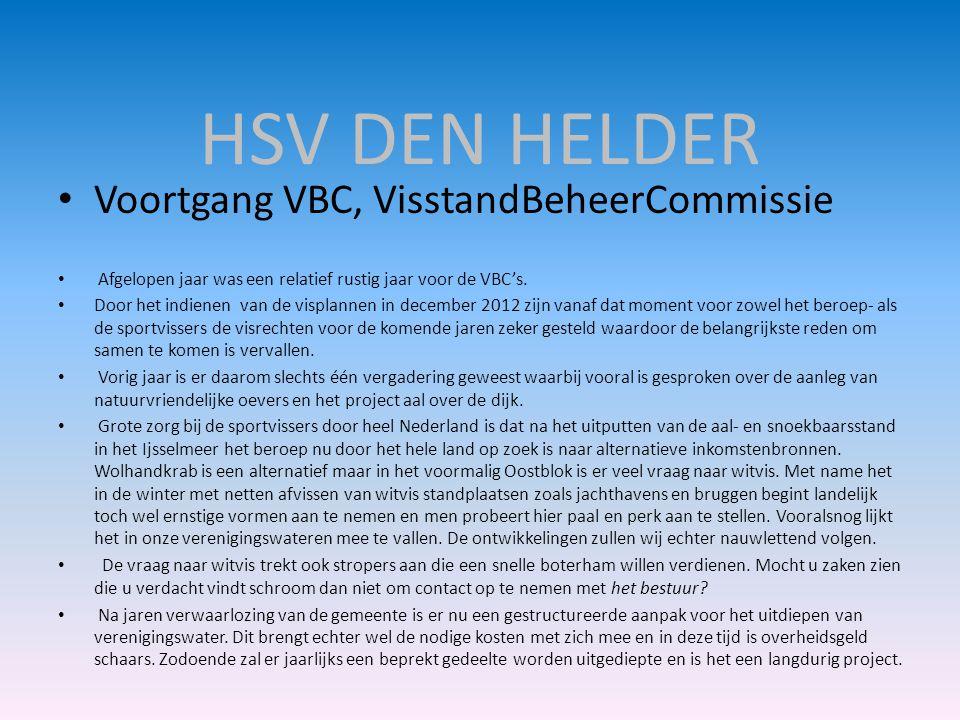 HSV DEN HELDER • Voortgang VBC, VisstandBeheerCommissie • Afgelopen jaar was een relatief rustig jaar voor de VBC's. • Door het indienen van de vispla