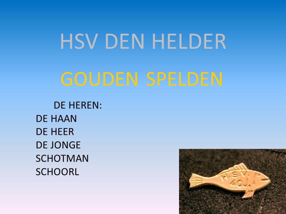 HSV DEN HELDER GOUDEN SPELDEN DE HEREN: DE HAAN DE HEER DE JONGE SCHOTMAN SCHOORL