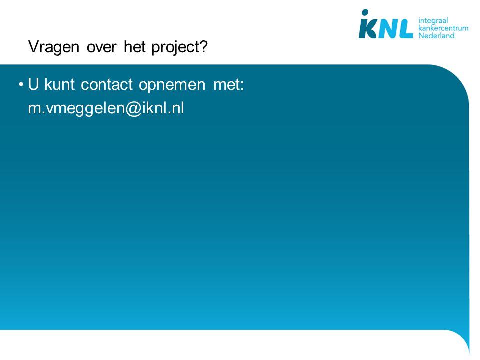 Vragen over het project? •U kunt contact opnemen met: m.vmeggelen@iknl.nl