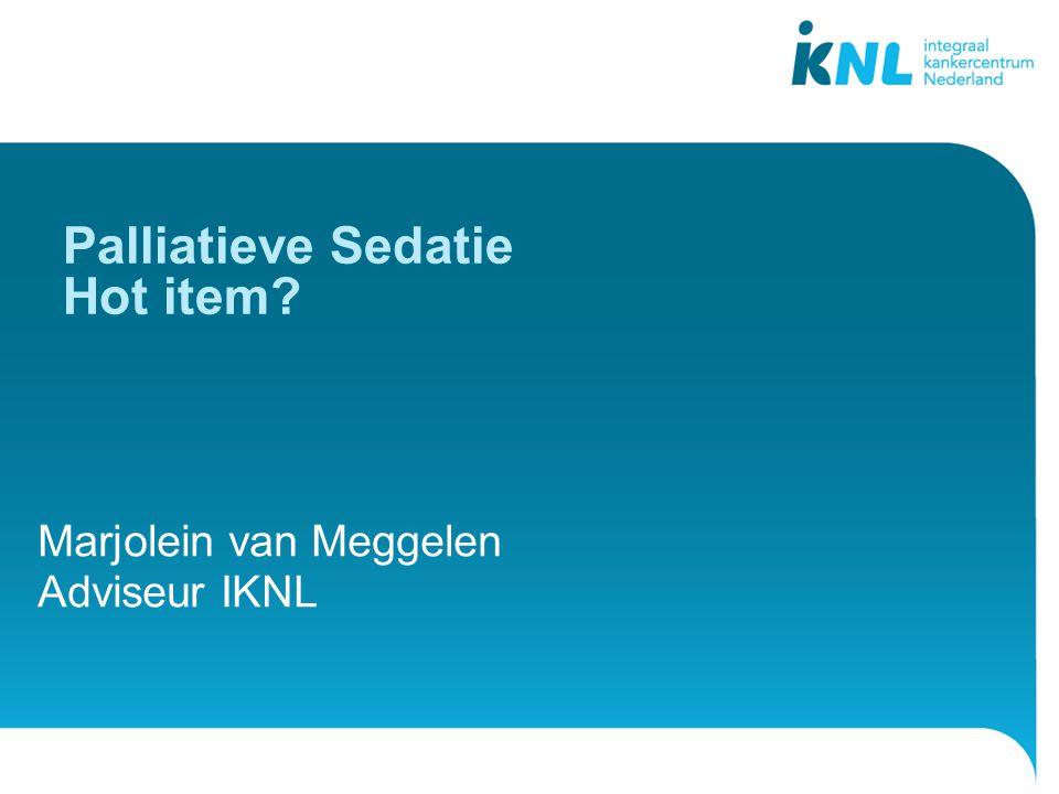 2 Marjolein van Meggelen Adviseur IKNL Palliatieve Sedatie Hot item?