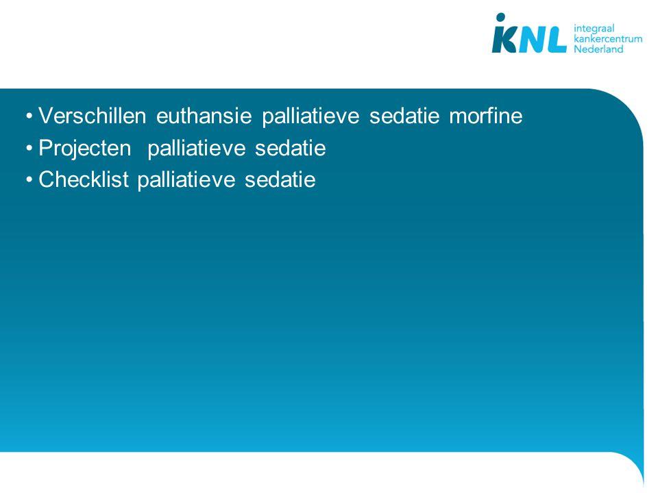 •Verschillen euthansie palliatieve sedatie morfine •Projecten palliatieve sedatie •Checklist palliatieve sedatie