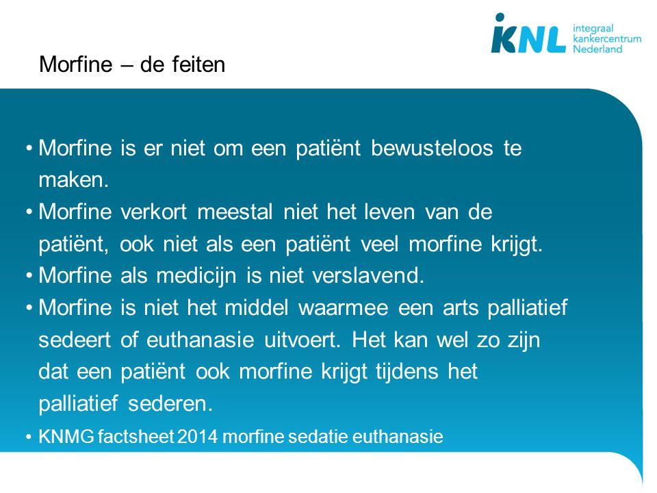 Morfine – de feiten •Morfine is er niet om een patiënt bewusteloos te maken.