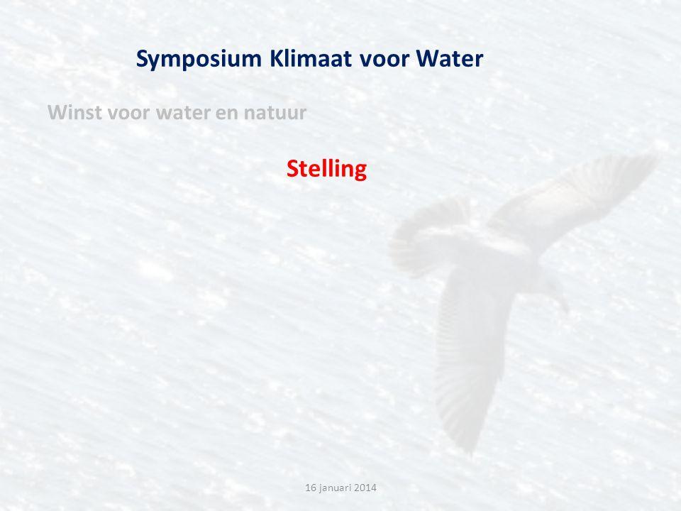 Symposium Klimaat voor Water 16 januari 2014 Winst voor water en natuur Stelling