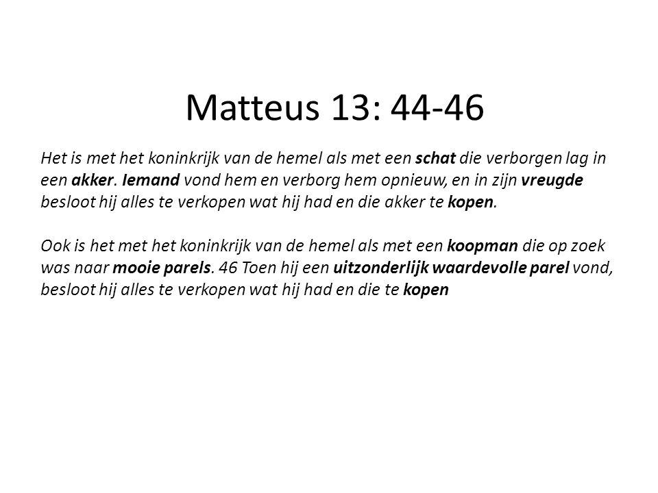 SLAAPKAMER HUISKAMER KELDER Matteus 13: 44-46 Het is met het koninkrijk van de hemel als met een schat die verborgen lag in een akker. Iemand vond hem
