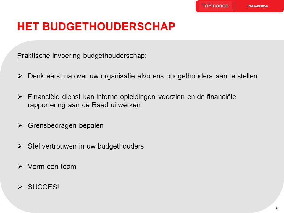 Presentation HET BUDGETHOUDERSCHAP Praktische invoering budgethouderschap:  Denk eerst na over uw organisatie alvorens budgethouders aan te stellen 