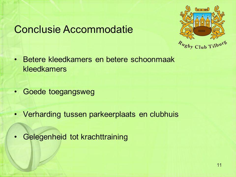 Conclusie Accommodatie •Betere kleedkamers en betere schoonmaak kleedkamers •Goede toegangsweg •Verharding tussen parkeerplaats en clubhuis •Gelegenhe