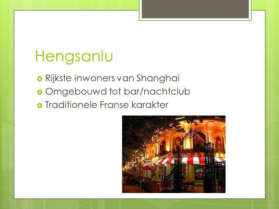 Hengsanlu  Rijkste inwoners van Shanghai  Omgebouwd tot bar/nachtclub  Traditionele Franse karakter