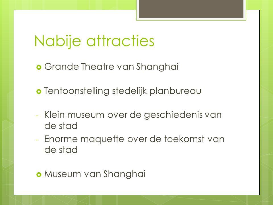 Nabije attracties  Grande Theatre van Shanghai  Tentoonstelling stedelijk planbureau - Klein museum over de geschiedenis van de stad - Enorme maquet