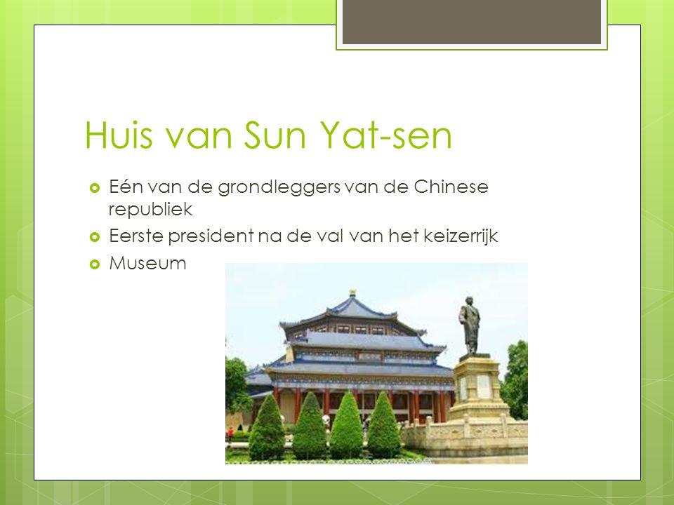 Huis van Sun Yat-sen  Eén van de grondleggers van de Chinese republiek  Eerste president na de val van het keizerrijk  Museum