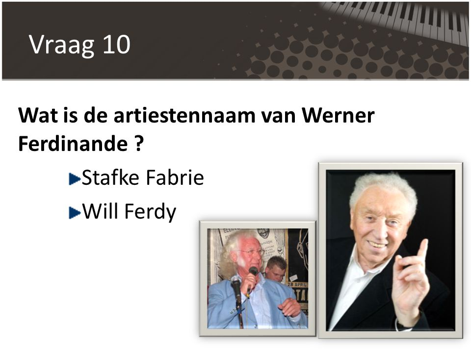 Vraag 10 Wat is de artiestennaam van Werner Ferdinande ? Stafke Fabrie Will Ferdy