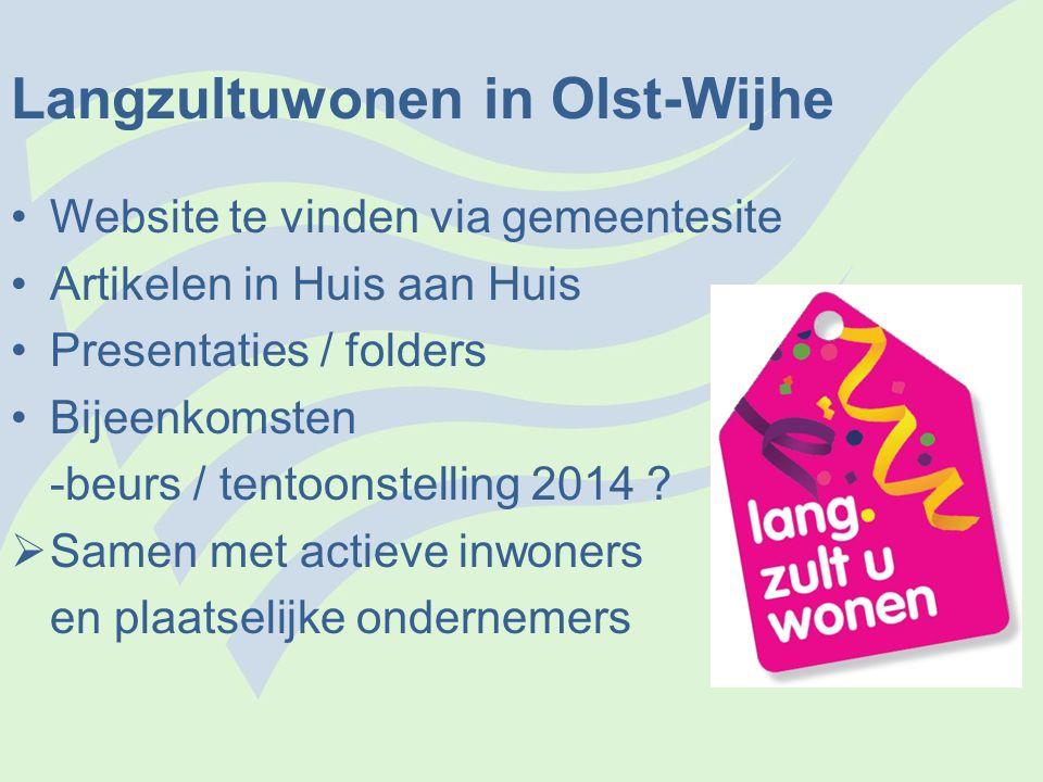 Langzultuwonen in Olst-Wijhe •Website te vinden via gemeentesite •Artikelen in Huis aan Huis •Presentaties / folders •Bijeenkomsten -beurs / tentoonst