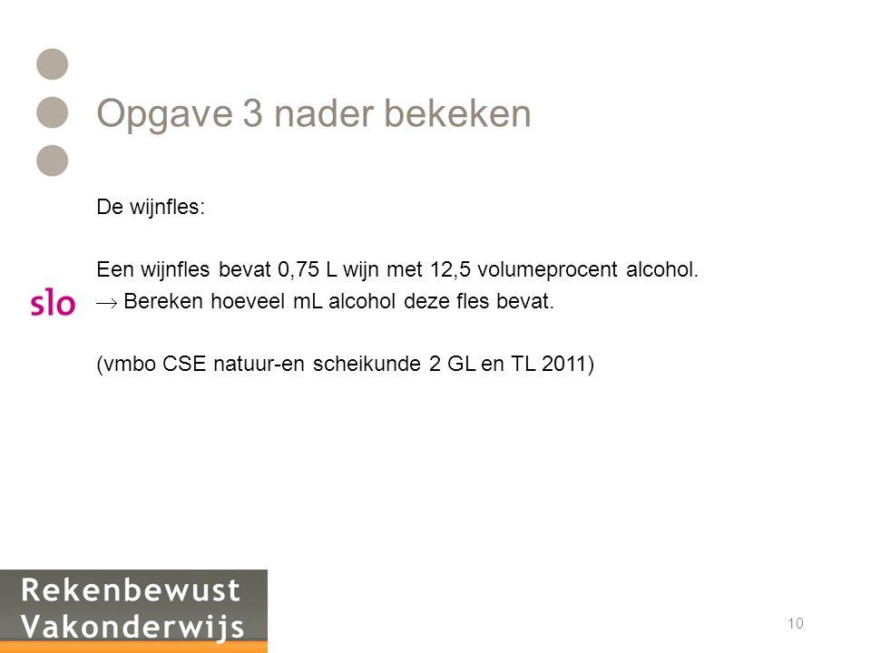 Opgave 3 nader bekeken De wijnfles: Een wijnfles bevat 0,75 L wijn met 12,5 volumeprocent alcohol.