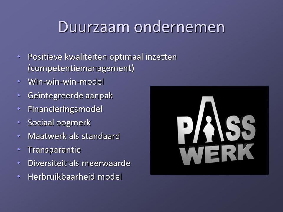 Duurzaam ondernemen • Positieve kwaliteiten optimaal inzetten (competentiemanagement) • Win-win-win-model • Geïntegreerde aanpak • Financieringsmodel