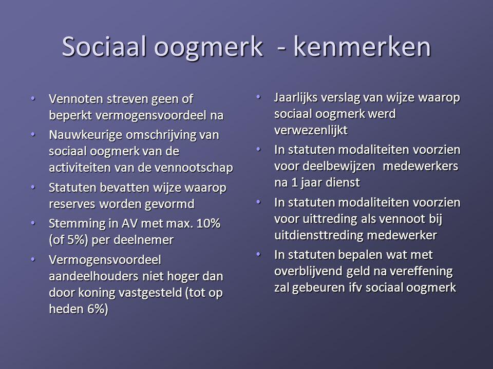 Sociaal oogmerk - kenmerken • Vennoten streven geen of beperkt vermogensvoordeel na • Nauwkeurige omschrijving van sociaal oogmerk van de activiteiten