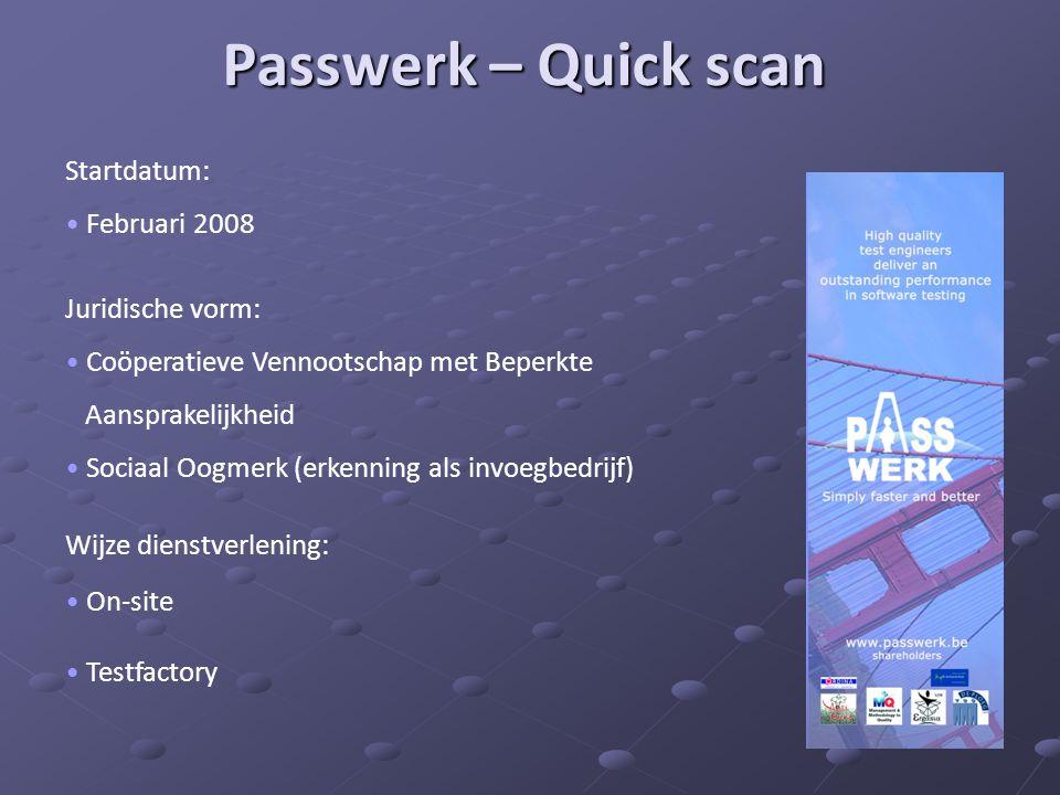 Passwerk – Quick scan Startdatum: • Februari 2008 Juridische vorm: • Coöperatieve Vennootschap met Beperkte Aansprakelijkheid • Sociaal Oogmerk (erken