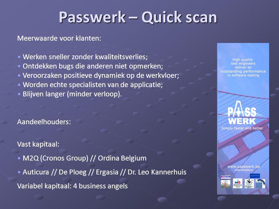 Passwerk – Quick scan Meerwaarde voor klanten: • Werken sneller zonder kwaliteitsverlies; • Ontdekken bugs die anderen niet opmerken; • Veroorzaken po