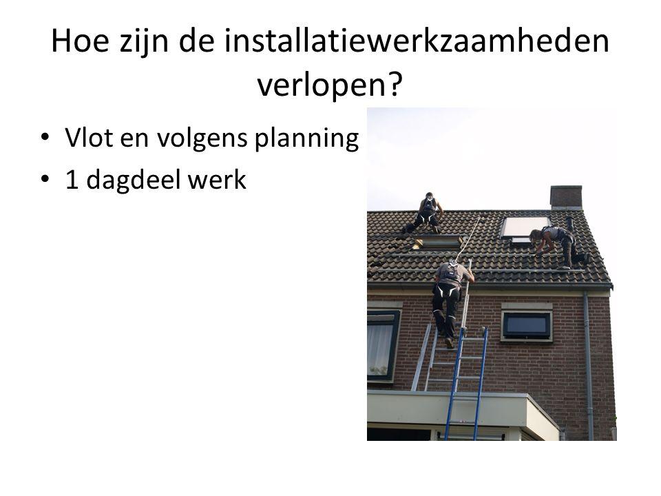 Hoe zijn de installatiewerkzaamheden verlopen? • Vlot en volgens planning • 1 dagdeel werk
