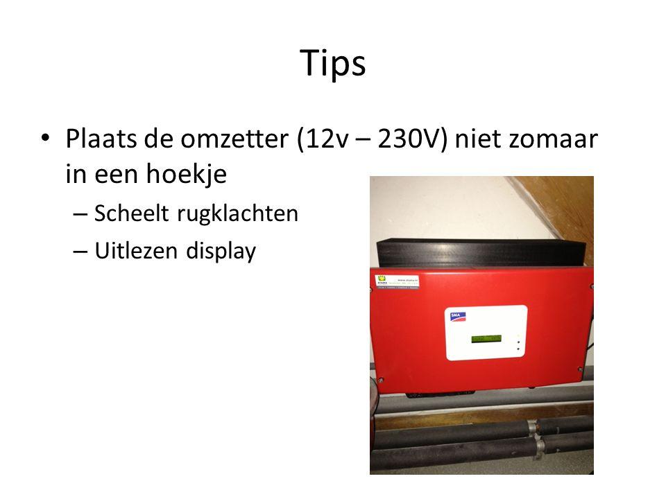 Tips • Plaats de omzetter (12v – 230V) niet zomaar in een hoekje – Scheelt rugklachten – Uitlezen display