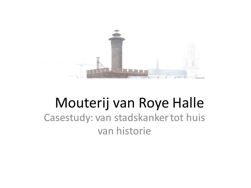 Mouterij van Roye Halle Casestudy: van stadskanker tot huis van historie