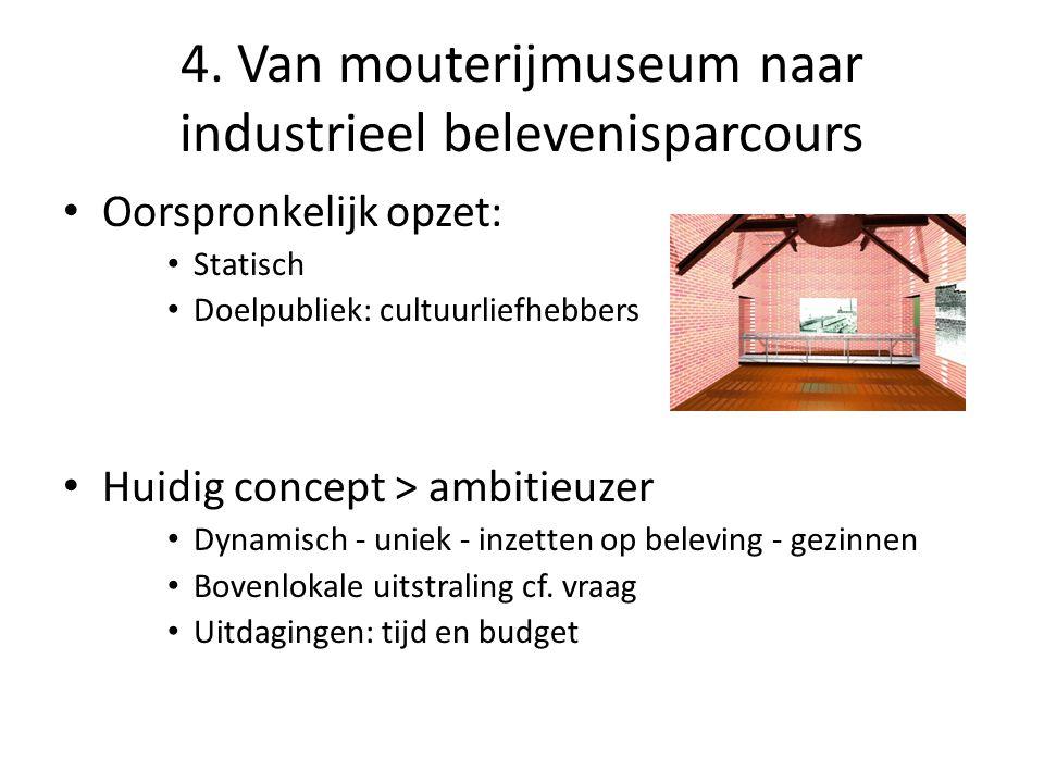 4. Van mouterijmuseum naar industrieel belevenisparcours • Oorspronkelijk opzet: • Statisch • Doelpubliek: cultuurliefhebbers • Huidig concept > ambit