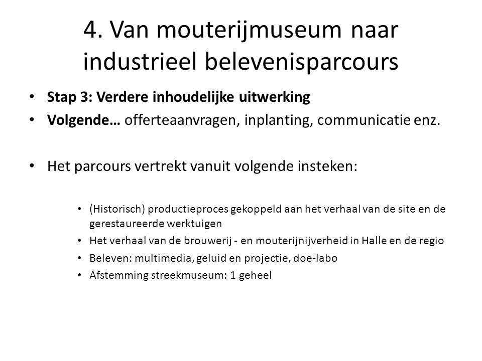 4. Van mouterijmuseum naar industrieel belevenisparcours • Stap 3: Verdere inhoudelijke uitwerking • Volgende… offerteaanvragen, inplanting, communica