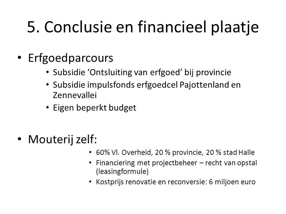 5. Conclusie en financieel plaatje • Erfgoedparcours • Subsidie 'Ontsluiting van erfgoed' bij provincie • Subsidie impulsfonds erfgoedcel Pajottenland