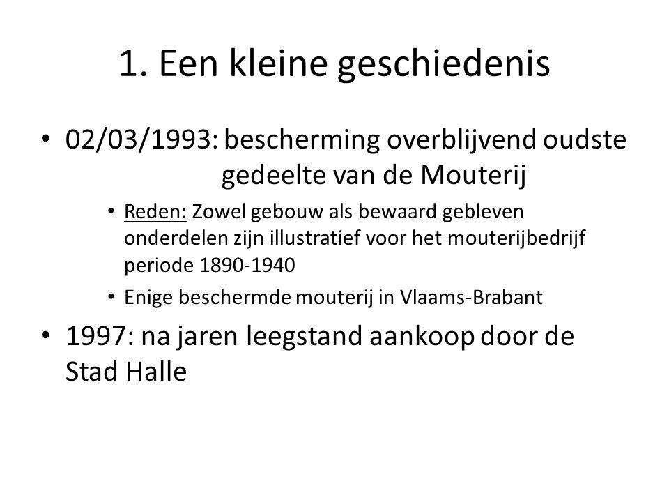 1. Een kleine geschiedenis • 02/03/1993: bescherming overblijvend oudste gedeelte van de Mouterij • Reden: Zowel gebouw als bewaard gebleven onderdele
