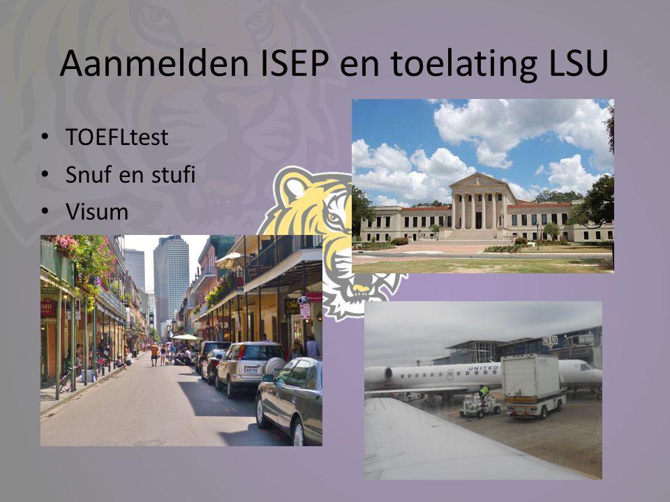 Aanmelden ISEP en toelating LSU • TOEFLtest • Snuf en stufi • Visum