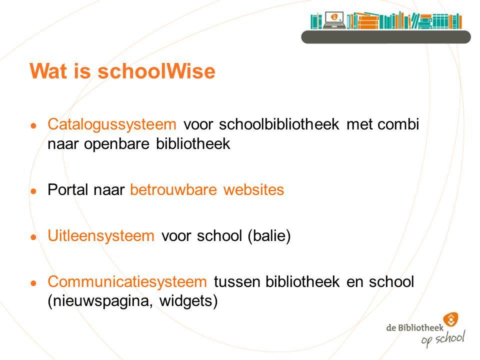 Wat is schoolWise ● Catalogussysteem voor schoolbibliotheek met combi naar openbare bibliotheek ● Portal naar betrouwbare websites ● Uitleensysteem vo