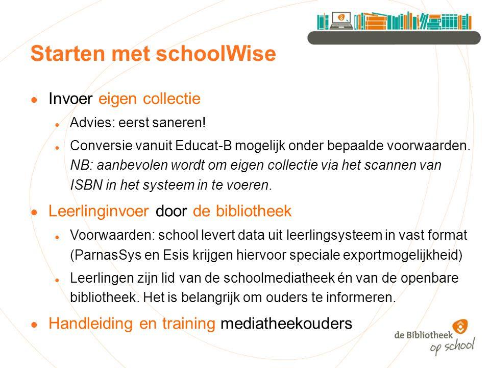 Starten met schoolWise ● Invoer eigen collectie ● Advies: eerst saneren! ● Conversie vanuit Educat-B mogelijk onder bepaalde voorwaarden. NB: aanbevol