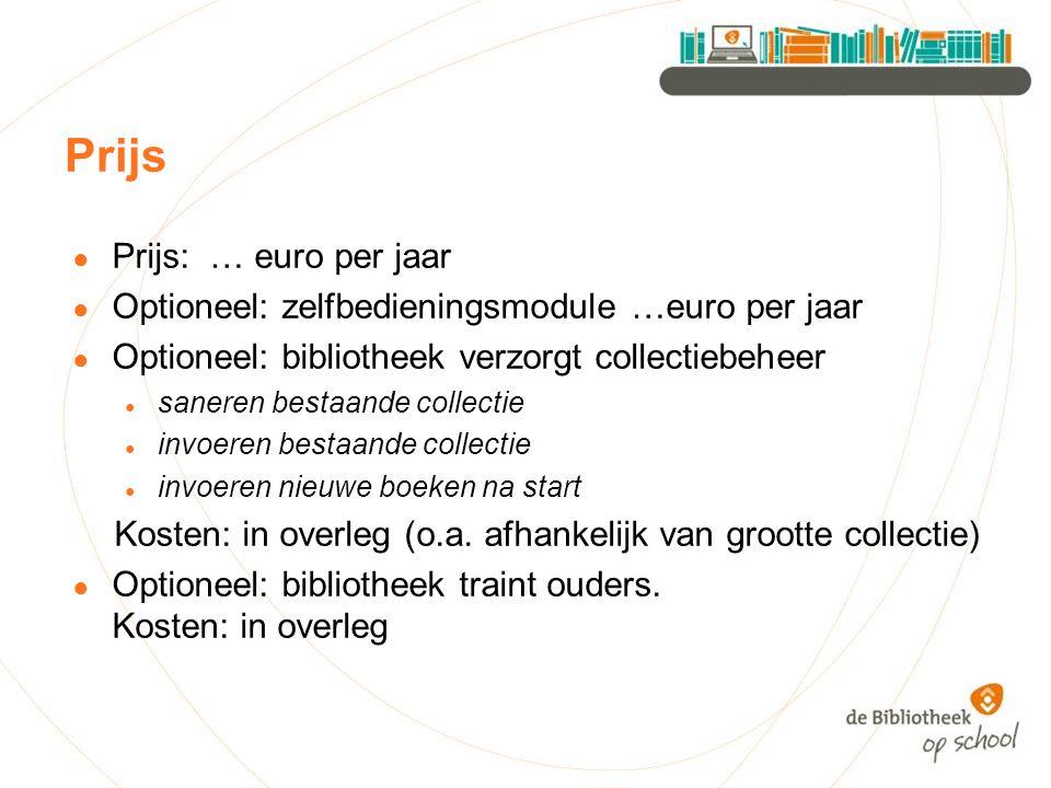 Prijs ● Prijs: … euro per jaar ● Optioneel: zelfbedieningsmodule …euro per jaar ● Optioneel: bibliotheek verzorgt collectiebeheer ● saneren bestaande