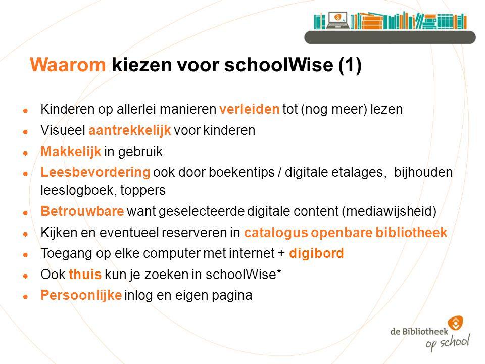 Waarom kiezen voor schoolWise (1) ● Kinderen op allerlei manieren verleiden tot (nog meer) lezen ● Visueel aantrekkelijk voor kinderen ● Makkelijk in