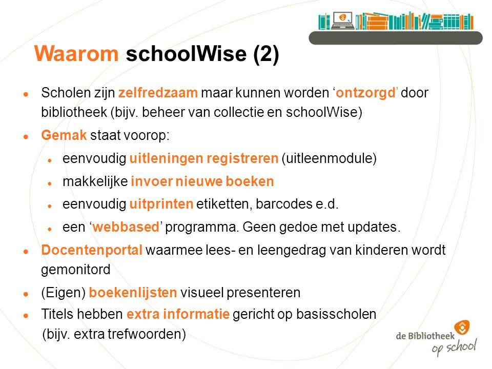 Waarom schoolWise (2) ● Scholen zijn zelfredzaam maar kunnen worden 'ontzorgd' door bibliotheek (bijv. beheer van collectie en schoolWise) ● Gemak sta