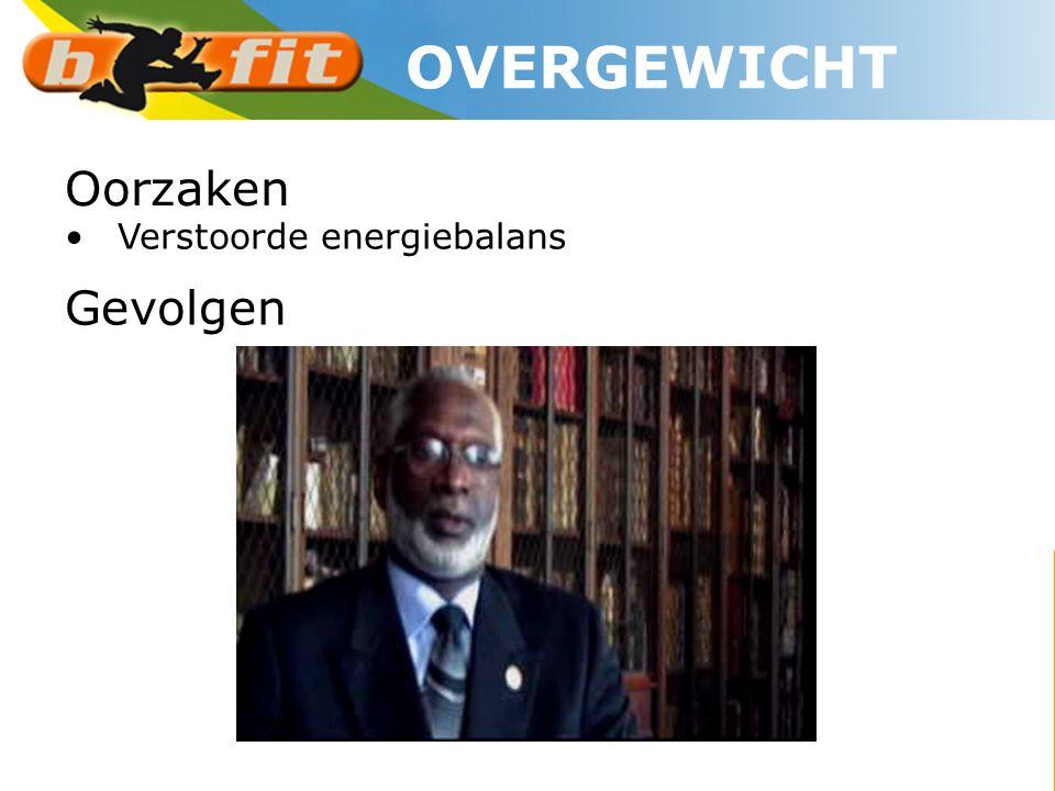 Oorzaken •Verstoorde energiebalans Gevolgen OVERGEWICHT