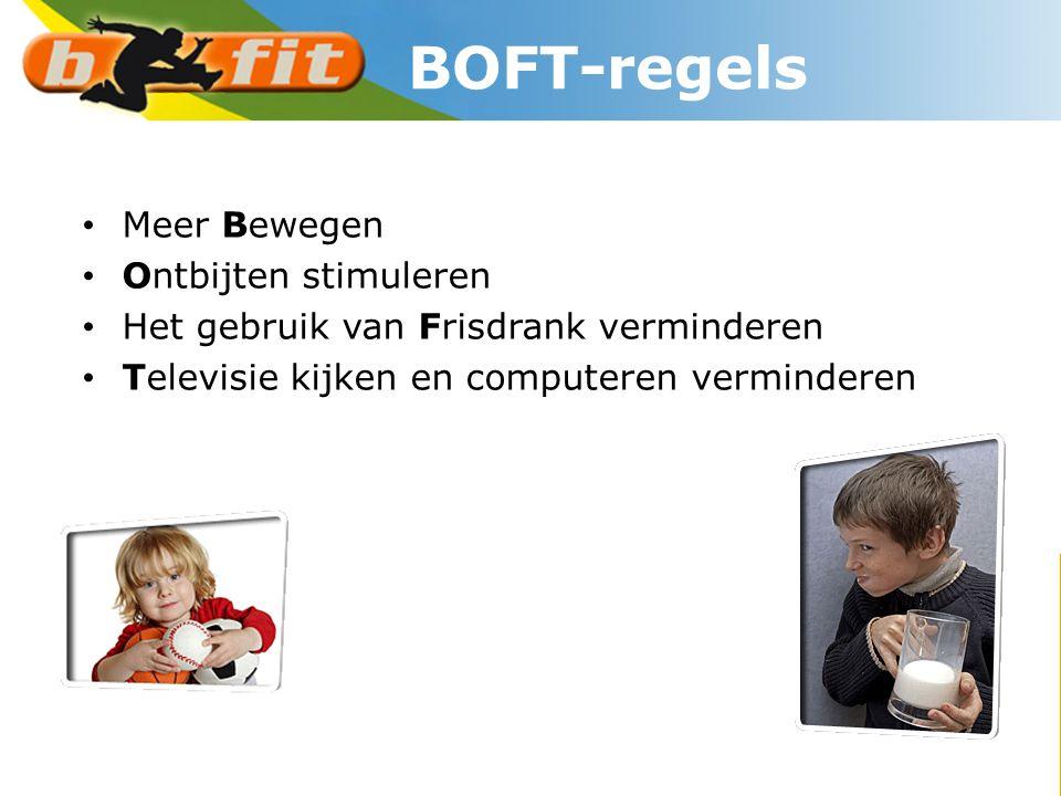 • Meer Bewegen • Ontbijten stimuleren • Het gebruik van Frisdrank verminderen • Televisie kijken en computeren verminderen BOFT-regels