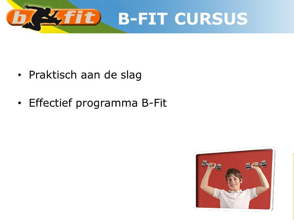 • Praktisch aan de slag • Effectief programma B-Fit B-FIT CURSUS