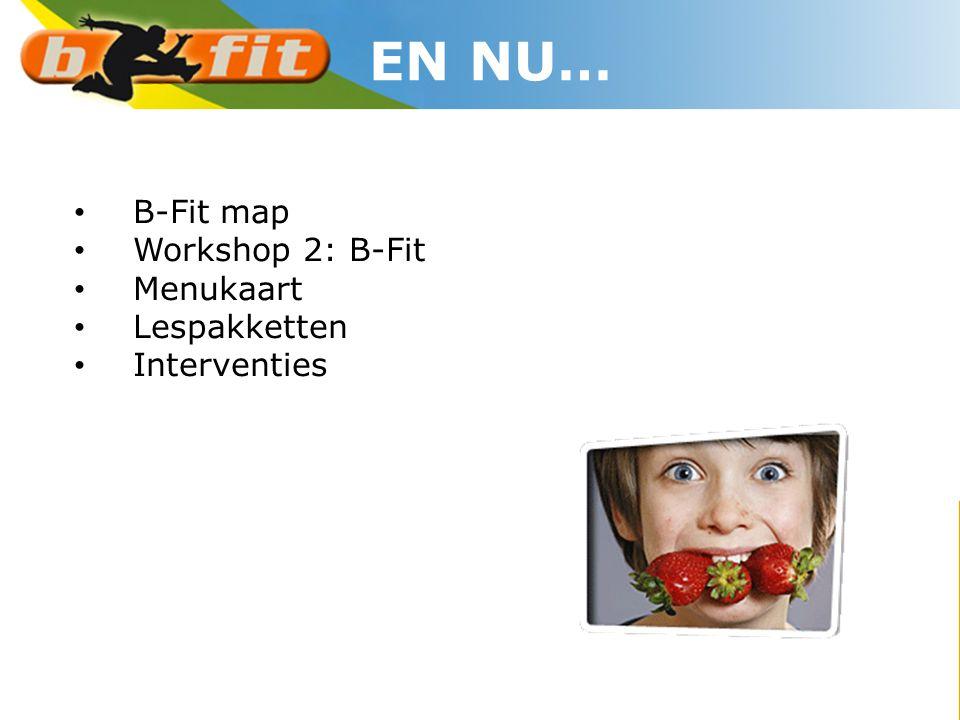 • B-Fit map • Workshop 2: B-Fit • Menukaart • Lespakketten • Interventies EN NU…