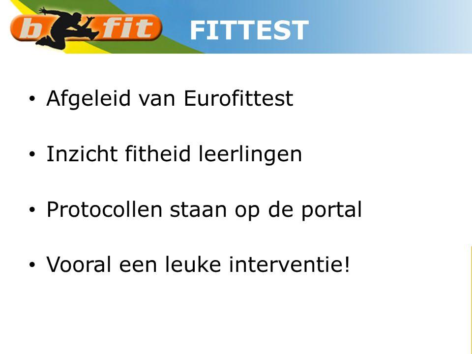 • Afgeleid van Eurofittest • Inzicht fitheid leerlingen • Protocollen staan op de portal • Vooral een leuke interventie! FITTEST