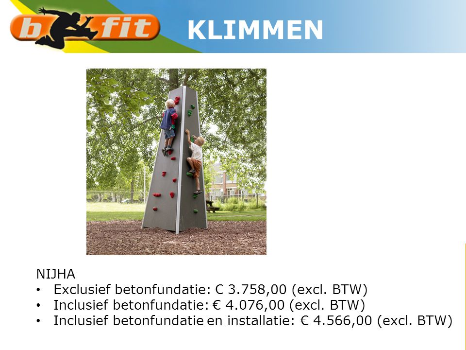 NIJHA • Exclusief betonfundatie: € 3.758,00 (excl. BTW) • Inclusief betonfundatie: € 4.076,00 (excl. BTW) • Inclusief betonfundatie en installatie: €