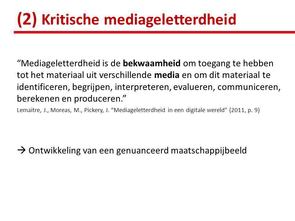 """(2) Kritische mediageletterdheid """"Mediageletterdheid is de bekwaamheid om toegang te hebben tot het materiaal uit verschillende media en om dit materi"""