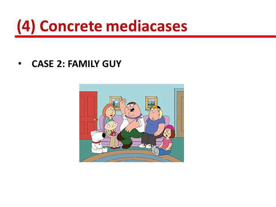 (4) Concrete mediacases • CASE 2: FAMILY GUY