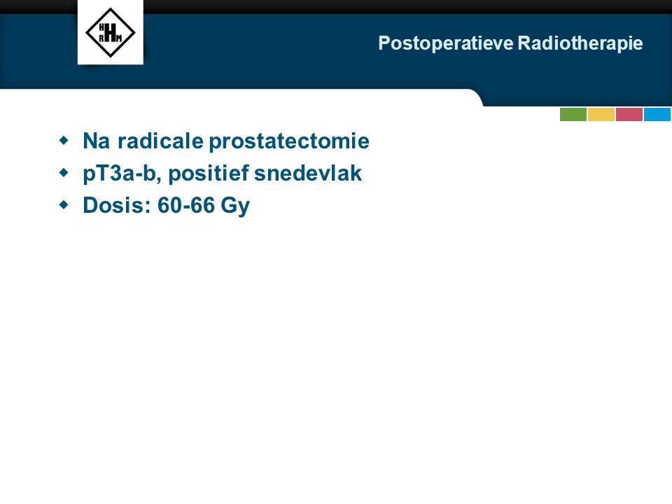 Postoperatieve Radiotherapie  Na radicale prostatectomie  pT3a-b, positief snedevlak  Dosis: 60-66 Gy