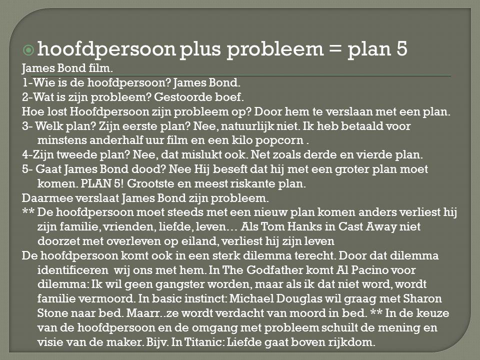  hoofdpersoon plus probleem = plan 5 James Bond film. 1-Wie is de hoofdpersoon? James Bond. 2-Wat is zijn probleem? Gestoorde boef. Hoe lost Hoofdper