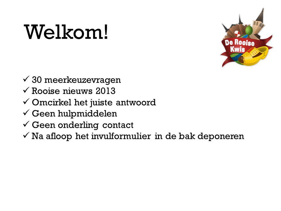 Welkom!  30 meerkeuzevragen  Rooise nieuws 2013  Omcirkel het juiste antwoord  Geen hulpmiddelen  Geen onderling contact  Na afloop het invulfor