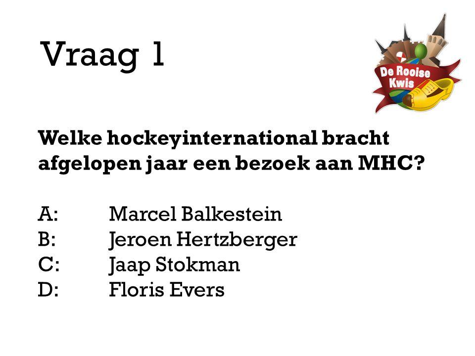 Vraag 1 Welke hockeyinternational bracht afgelopen jaar een bezoek aan MHC? A:Marcel Balkestein B:Jeroen Hertzberger C:Jaap Stokman D: Floris Evers