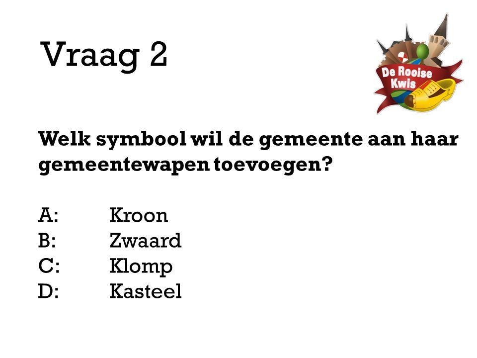 Vraag 2 Welk symbool wil de gemeente aan haar gemeentewapen toevoegen? A:Kroon B:Zwaard C:Klomp D: Kasteel